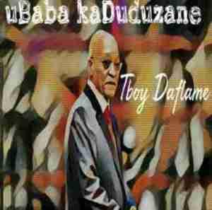 Tboy Daflame - uBaba ka Duduzane (Gqom Edition)
